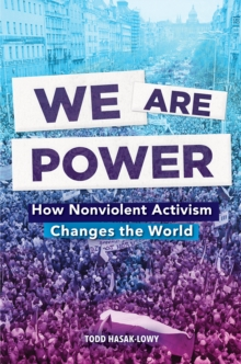 We Are Power : How Nonviolent Activism Changes the World, Hardback Book