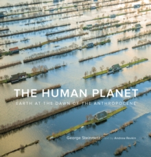 The Human Planet : Earth at the Dawn of the Anthropocene, Hardback Book