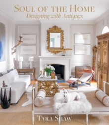 Soul of the Home: Designing with Antiques : Designing with Antiques, Hardback Book
