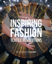 Inspiring Fashion : Textile Revolutions by Premiere Vision, Hardback Book