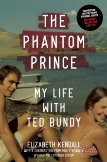 The Phantom Prince : My Life with Ted Bundy, Updated and Expanded Edition, Hardback Book