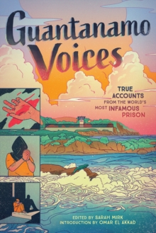 Guantanamo Voices : True Accounts from the World's Most Infamous Prison, Hardback Book