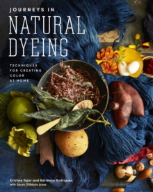 Journeys in Natural Dyeing : Techniques for Creating Color at Home, Hardback Book