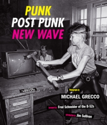 Punk, Post Punk, New Wave : Onstage, Backstage, In Your Face, 1978-1991, Hardback Book