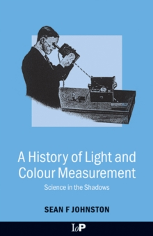 A History of Light and Colour Measurement : Science in the Shadows, PDF eBook
