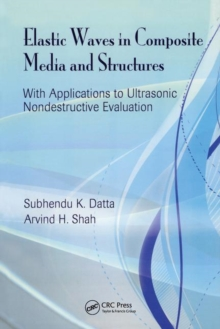 Elastic Waves in Composite Media and Structures : With Applications to Ultrasonic Nondestructive Evaluation, Hardback Book