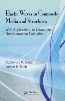 Elastic Waves in Composite Media and Structures : With Applications to Ultrasonic Nondestructive Evaluation, PDF eBook