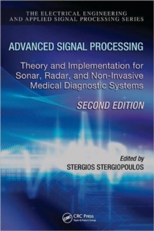 Advanced Signal Processing : Theory and Implementation for Sonar, Radar, and Non-Invasive Medical Diagnostic Systems, Second Edition, Hardback Book