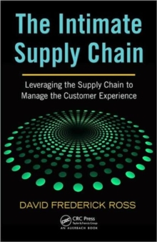 The Intimate Supply Chain : Leveraging the Supply Chain to Manage the Customer Experience, Hardback Book
