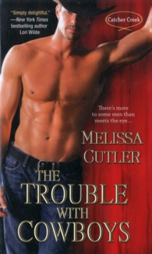 The Trouble with Cowboys : A Catcher Creek Romance, Paperback / softback Book