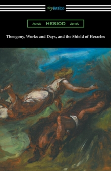 Theogony, Works and Days, and the Shield of Heracles : (translated by Hugh G. Evelyn-White), Paperback / softback Book