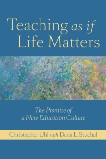 Teaching as if Life Matters : The Promise of a New Education Culture, Paperback / softback Book