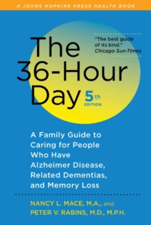 The 36-Hour Day : A Family Guide to Caring for People Who Have Alzheimer Disease, Related Dementias, and Memory Loss, Paperback Book
