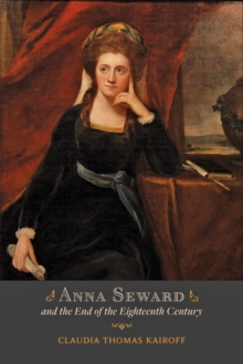 Anna Seward and the End of the Eighteenth Century, Hardback Book