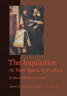 The Inquisition in New Spain, 1536-1820 : A Documentary History, Hardback Book