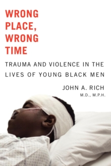 Wrong Place, Wrong Time : Trauma and Violence in the Lives of Young Black Men, Paperback / softback Book