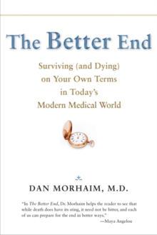 The Better End : Surviving (and Dying) on Your Own Terms in Today's Modern Medical World, Hardback Book