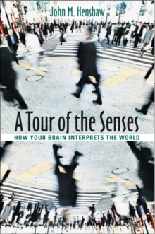 A Tour of the Senses : How Your Brain Interprets the World, Hardback Book
