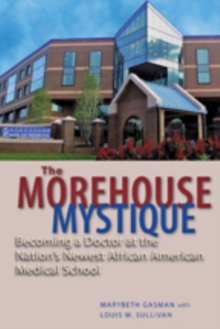 The Morehouse Mystique : Becoming a Doctor at the Nation's Newest African American Medical School, Hardback Book