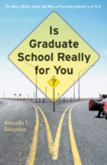 Is Graduate School Really for You? : The Whos, Whats, Hows, and Whys of Pursuing a Master's or Ph.D., Paperback Book