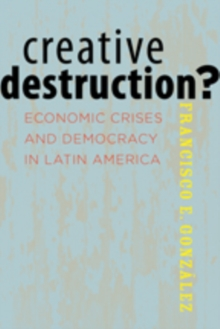 Creative Destruction? : Economic Crises and Democracy in Latin America, Paperback / softback Book