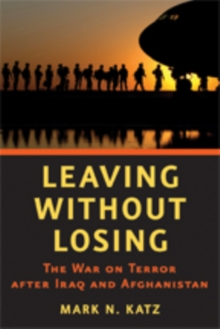 Leaving without Losing : The War on Terror after Iraq and Afghanistan, Hardback Book