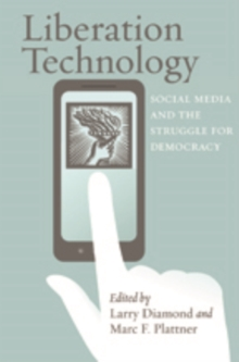 Liberation Technology : Social Media and the Struggle for Democracy, Paperback Book
