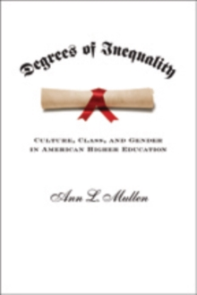 Degrees of Inequality : Culture, Class, and Gender in American Higher Education, Paperback / softback Book