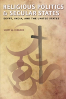 Religious Politics and Secular States : Egypt, India, and the United States, Paperback / softback Book