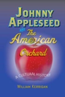 Johnny Appleseed and the American Orchard : A Cultural History, Paperback / softback Book