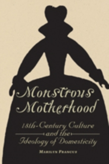 Monstrous Motherhood : Eighteenth-Century Culture and the Ideology of Domesticity, Hardback Book