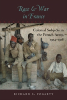Race and War in France : Colonial Subjects in the French Army, 1914-1918, Paperback / softback Book