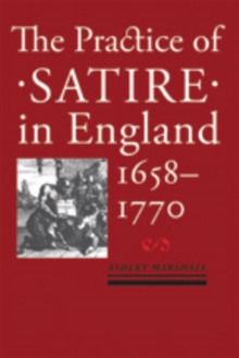 The Practice of Satire in England, 1658-1770, Hardback Book