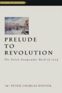 Prelude to Revolution : The Salem Gunpowder Raid of 1775, Paperback / softback Book