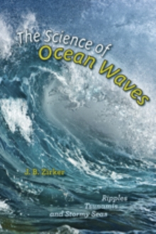 The Science of Ocean Waves : Ripples, Tsunamis, and Stormy Seas, Hardback Book