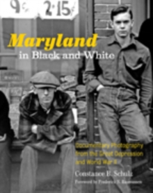 Maryland in Black and White : Documentary Photography from the Great Depression and World War II, Hardback Book