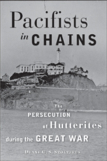 Pacifists in Chains : The Persecution of Hutterites during the Great War, Paperback / softback Book