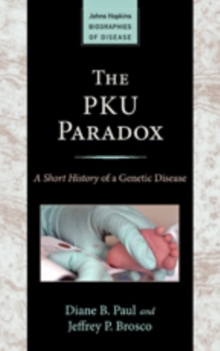 The PKU Paradox : A Short History of a Genetic Disease, Paperback / softback Book
