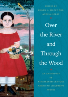 Over the River and Through the Wood : An Anthology of Nineteenth-Century American Children's Poetry, Paperback / softback Book