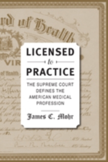 Licensed to Practice : The Supreme Court Defines the American Medical Profession, Hardback Book