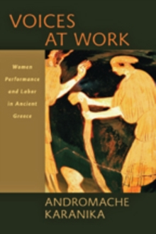 Voices at Work : Women, Performance, and Labor in Ancient Greece, Hardback Book