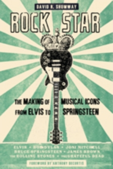 Rock Star : The Making of Musical Icons from Elvis to Springsteen, Hardback Book