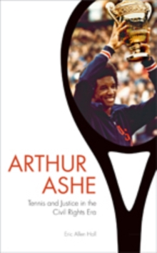 Arthur Ashe : Tennis and Justice in the Civil Rights Era, Hardback Book
