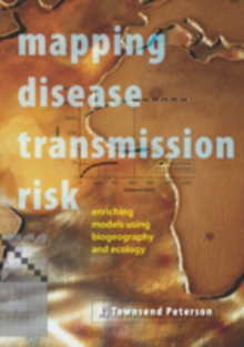 Mapping Disease Transmission Risk : Enriching Models Using Biogeography and Ecology, Hardback Book