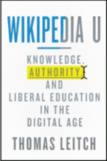 Wikipedia U : Knowledge, Authority, and Liberal Education in the Digital Age, Hardback Book