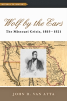 Wolf by the Ears : The Missouri Crisis, 1819-1821, Paperback / softback Book