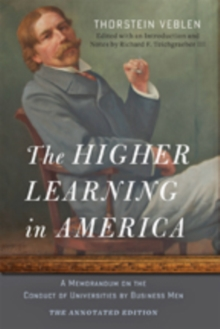 The Higher Learning in America: The Annotated Edition : A Memorandum on the Conduct of Universities by Business Men, Paperback / softback Book