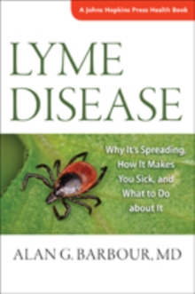 Lyme Disease : Why It's Spreading, How It Makes You Sick, and What to Do about It, Paperback / softback Book