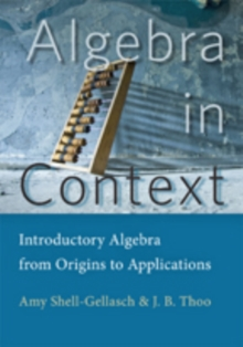Algebra in Context : Introductory Algebra from Origins to Applications, Hardback Book