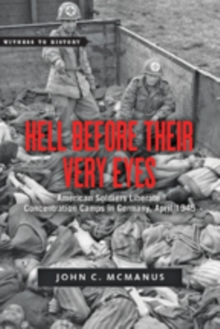 Hell Before Their Very Eyes : American Soldiers Liberate Concentration Camps in Germany, April 1945, Hardback Book